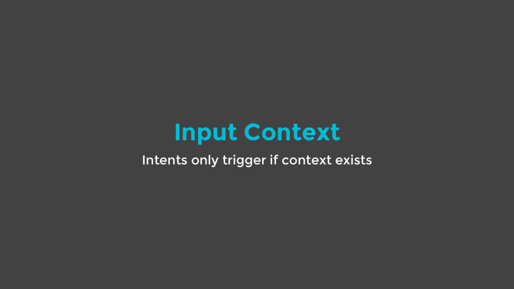 Input Context Intents only trigger if context e...