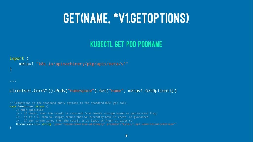 GET(NAME, *V1.GETOPTIONS) kubectl get pod podna...