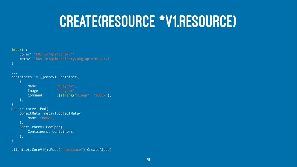 "CREATE(RESOURCE *V1.RESOURCE) import ( corev1 ""..."