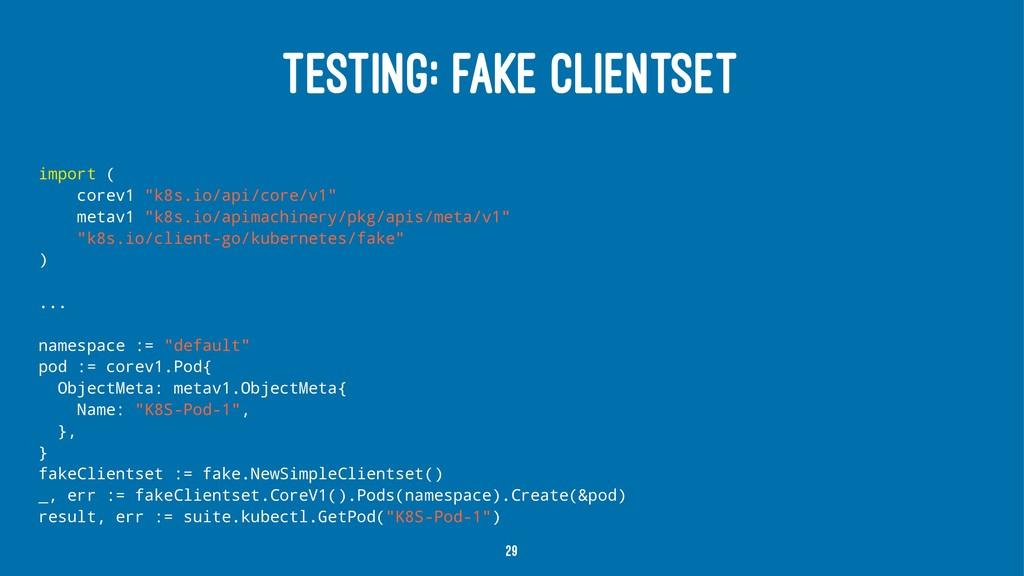 "TESTING: FAKE CLIENTSET import ( corev1 ""k8s.io..."