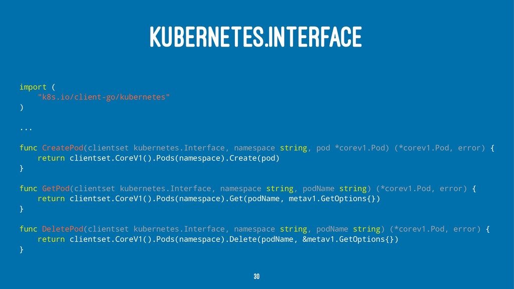 "KUBERNETES.INTERFACE import ( ""k8s.io/client-go..."