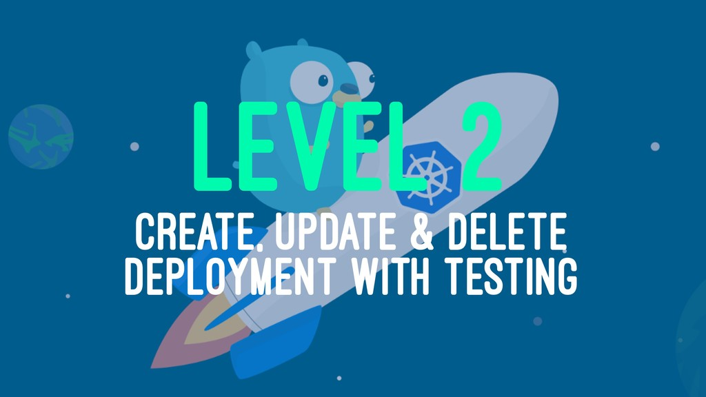 LEVEL 2 CREATE, UPDATE & DELETE DEPLOYMENT WITH...