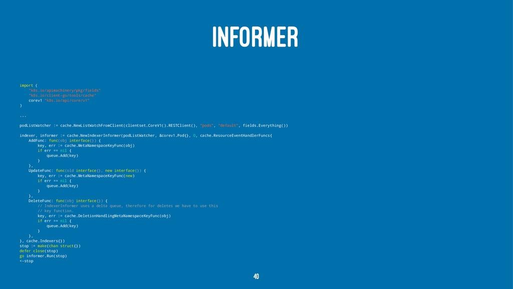 """INFORMER import ( """"k8s.io/apimachinery/pkg/fiel..."""