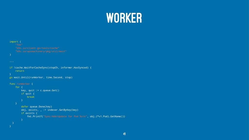 "WORKER import ( ""fmt"" ""k8s.io/client-go/tools/c..."