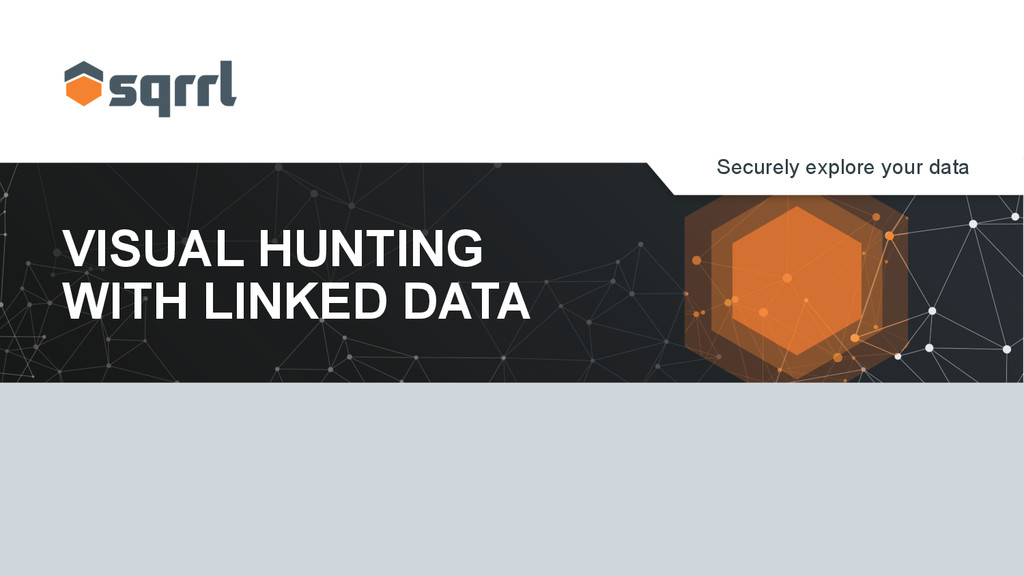 Securely explore your data VISUAL HUNTING WITH ...