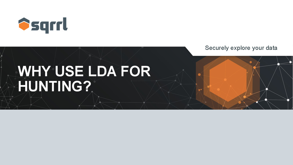 Securely explore your data WHY USE LDA FOR HUNT...