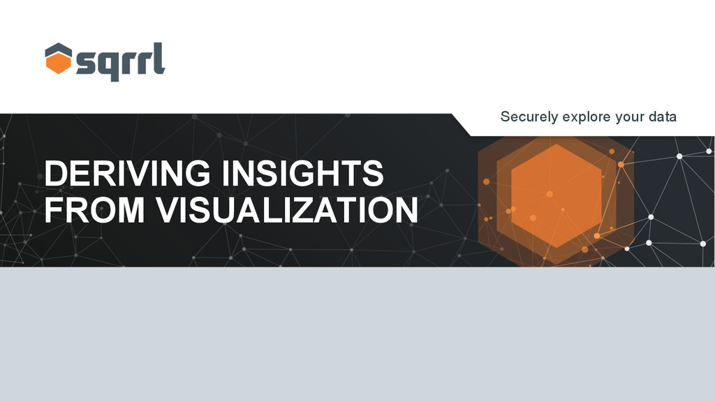 Securely explore your data DERIVING INSIGHTS FR...
