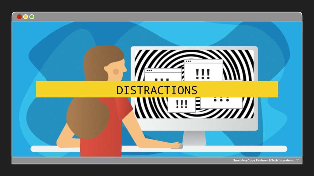 DISTRACTIONS 11 Surviving Code Reviews & Tech I...