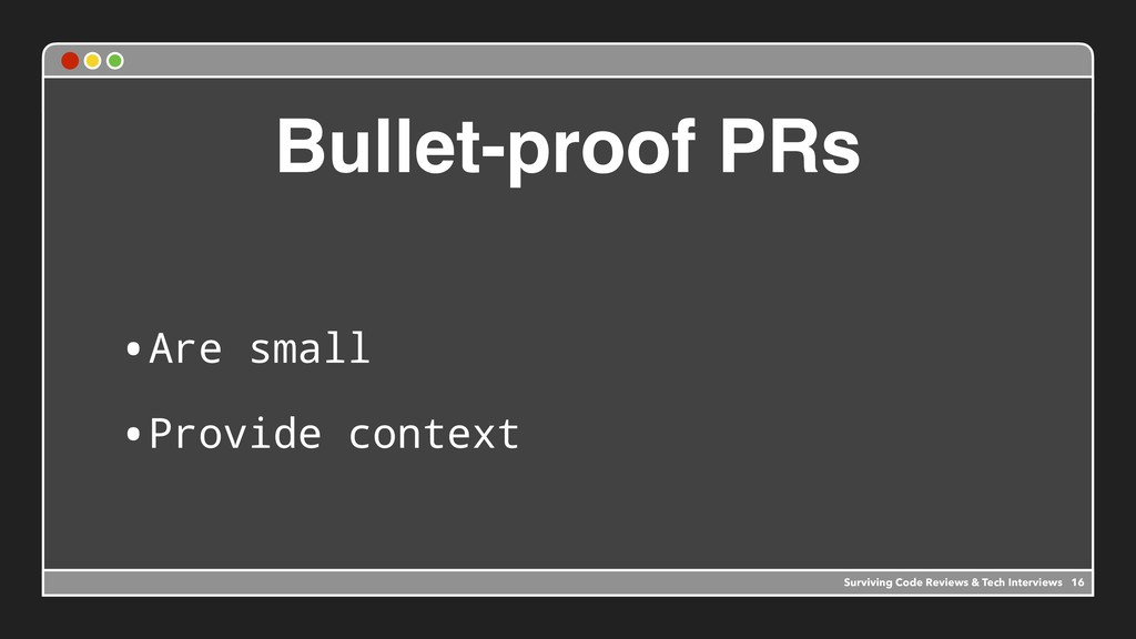 Bullet-proof PRs •Are small •Provide context 16...