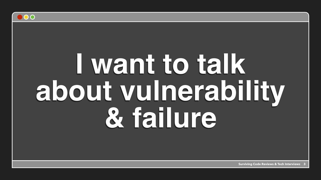 I want to talk about vulnerability & failure 3 ...