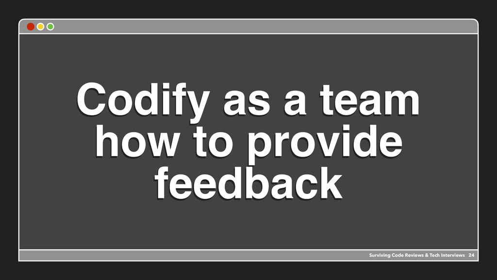 Codify as a team how to provide feedback Surviv...