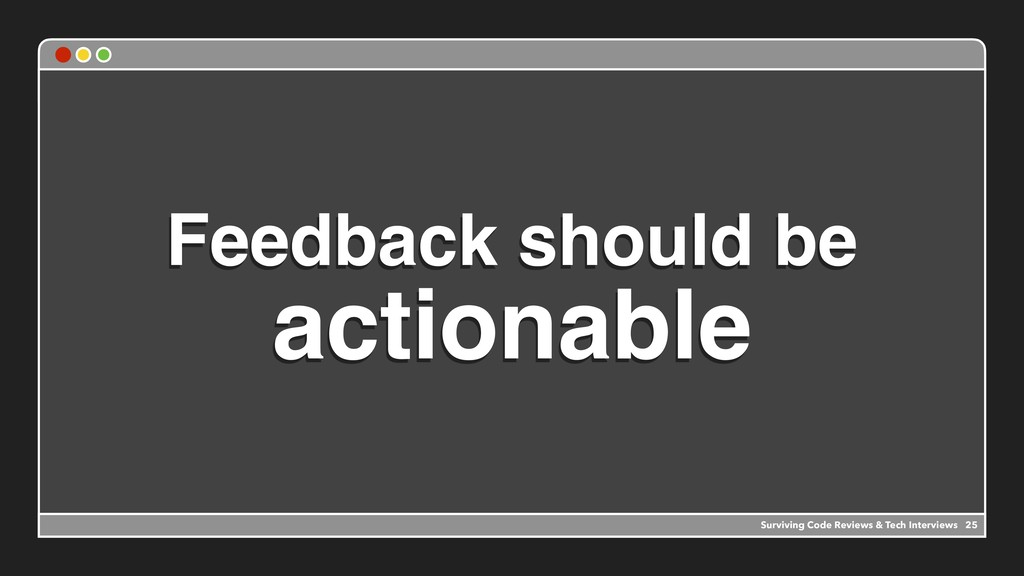 Feedback should be actionable Surviving Code Re...