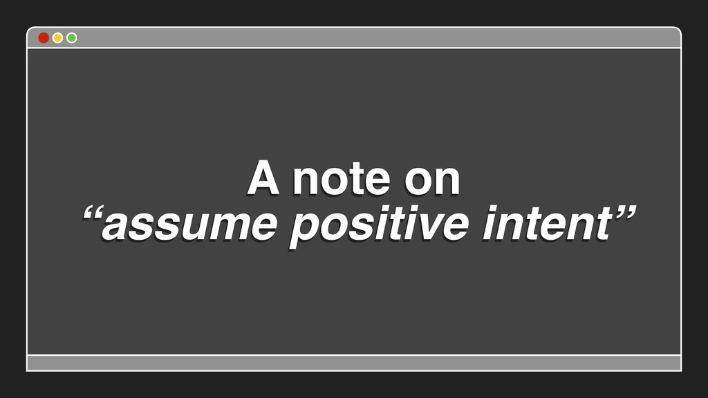 "A note on ""assume positive intent"""