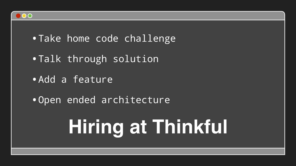 Hiring at Thinkful •Take home code challenge •T...