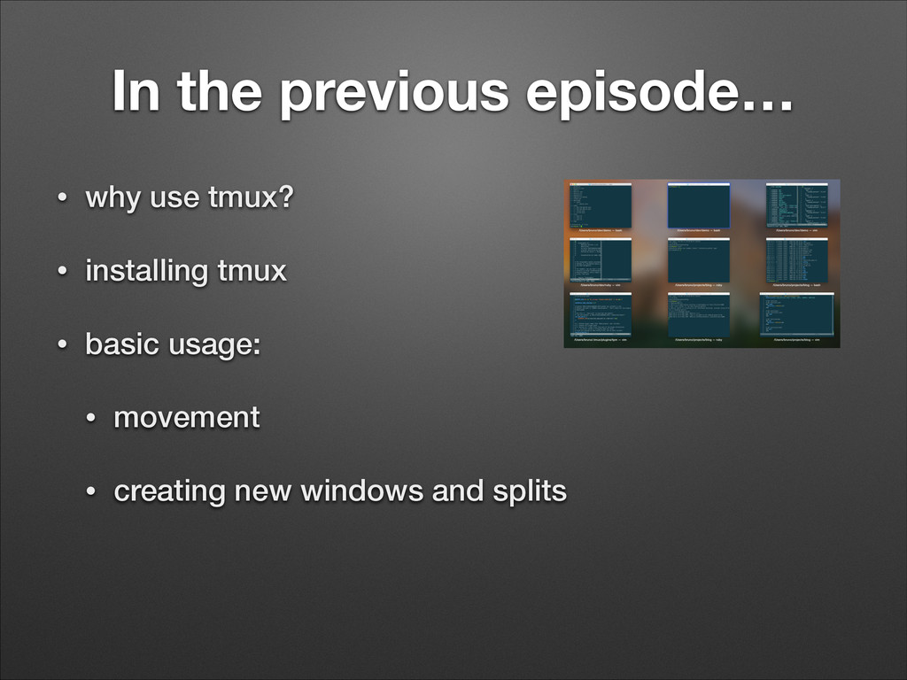 In the previous episode… • why use tmux? • inst...
