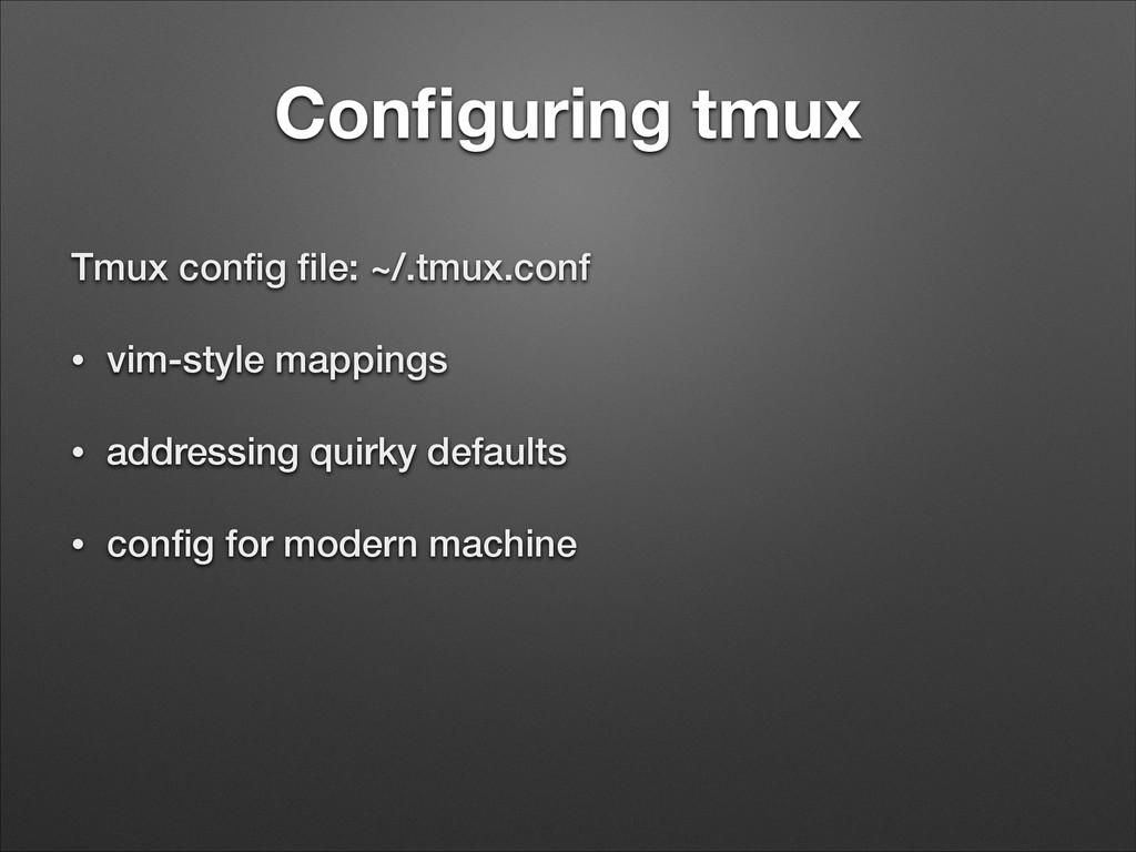 Configuring tmux Tmux config file: ~/.tmux.conf • ...