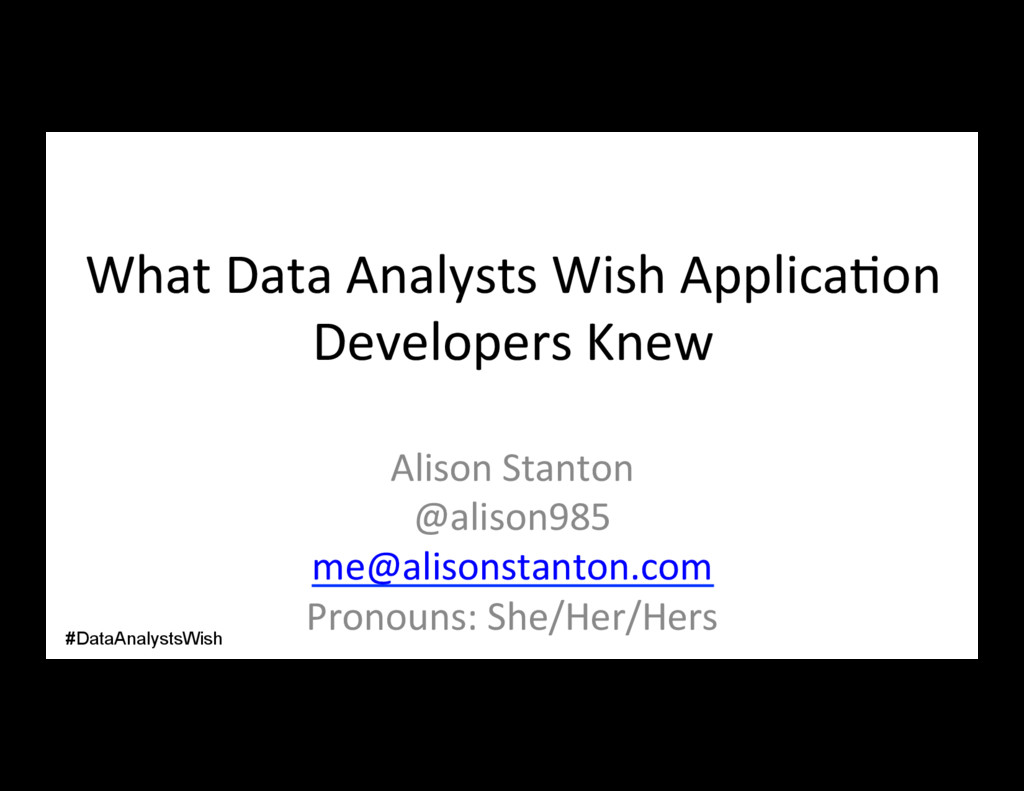 What Data Analysts Wish Applica/on Developers K...