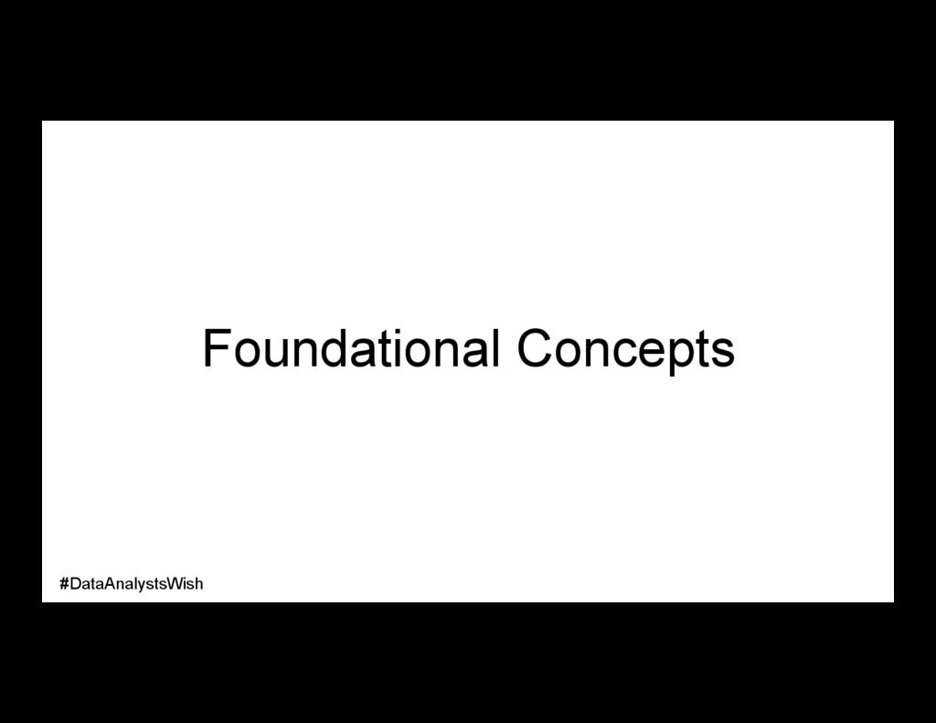 Foundational Concepts #DataAnalystsWish