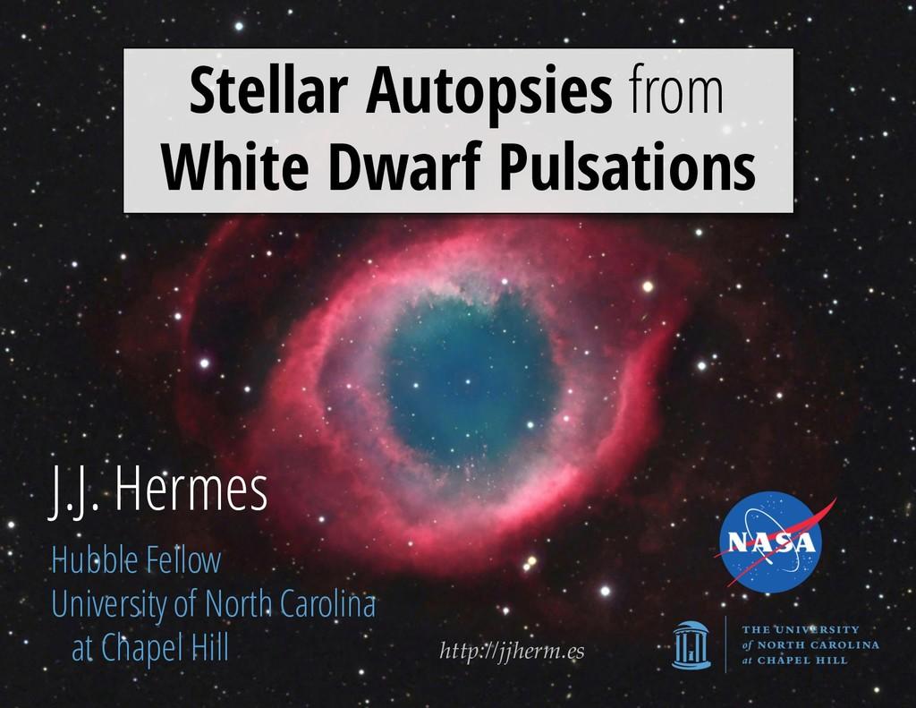http://jjherm.es J.J. Hermes Hubble Fellow Univ...