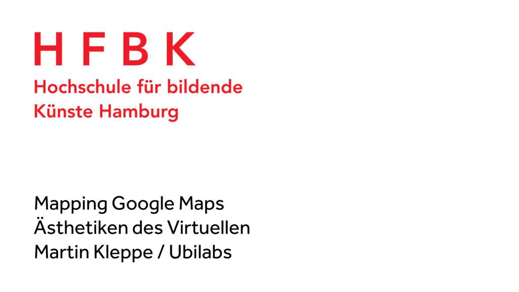 Mapping Google Maps Ästhetiken des Virtuellen M...