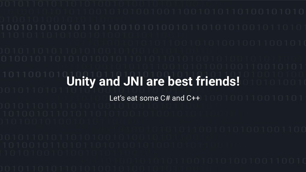 Let's eat some C# and C++ Unity and JNI are bes...