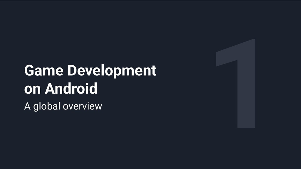 1 Game Development on Android A global overview