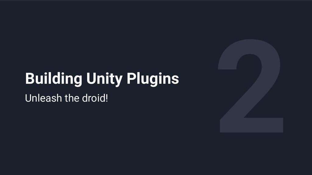 2 Building Unity Plugins Unleash the droid!