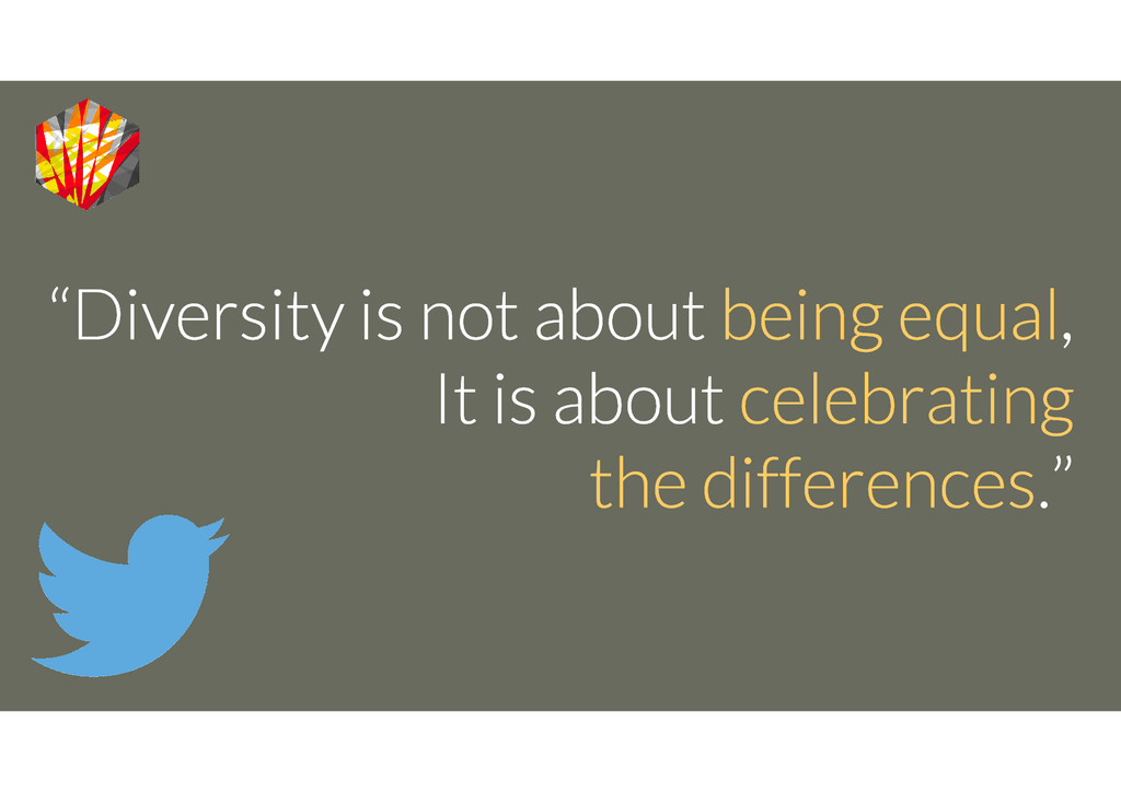 """""""Diversity is not about being equal, It is abou..."""