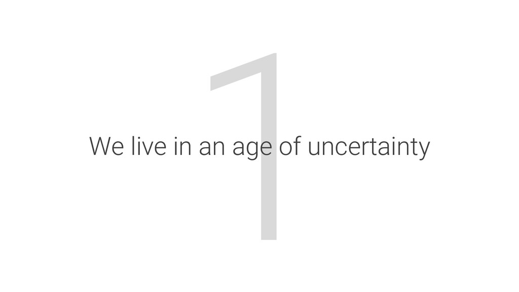 1 We live in an age of uncertainty