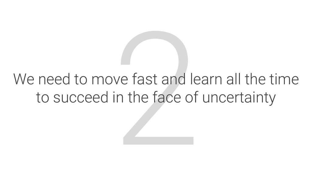 2 We need to move fast and learn all the time t...