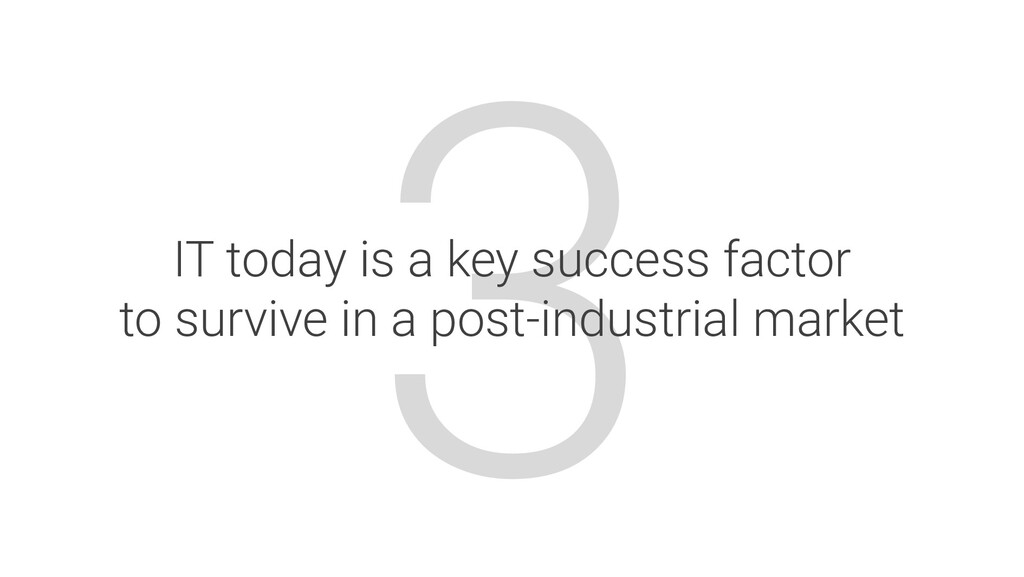 3 IT today is a key success factor to survive i...
