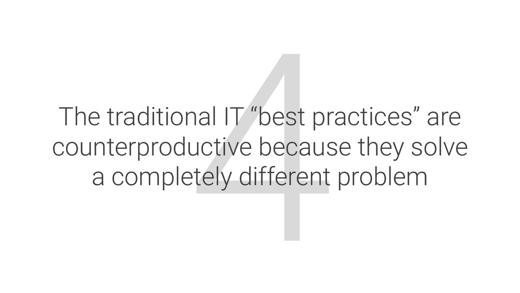 """4 The traditional IT """"best practices"""" are count..."""