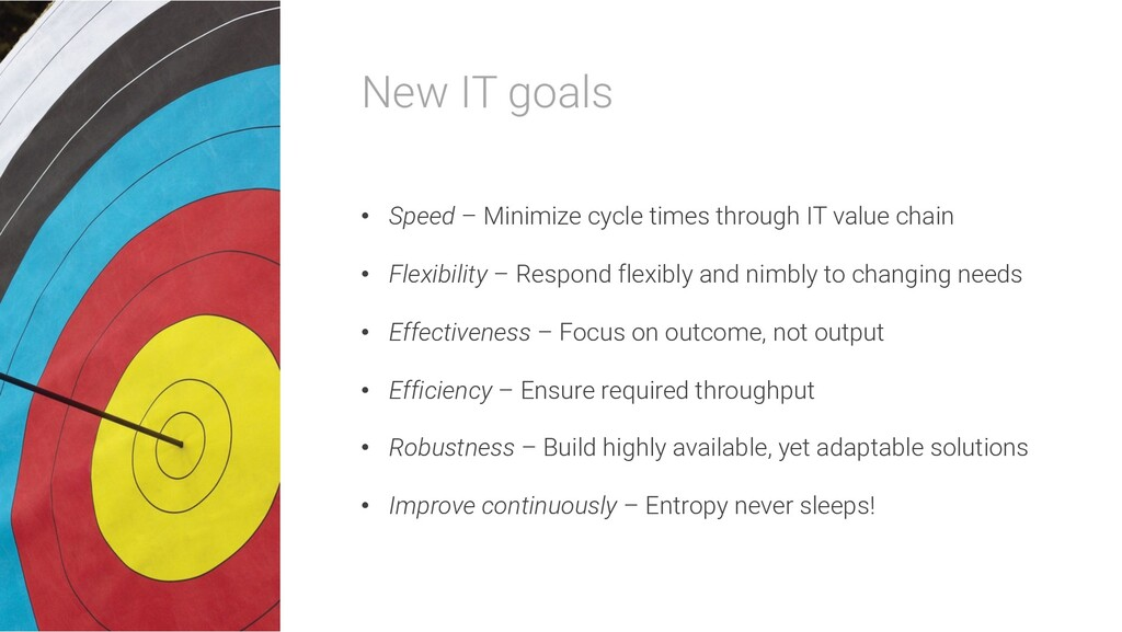 New IT goals • Speed – Minimize cycle times thr...