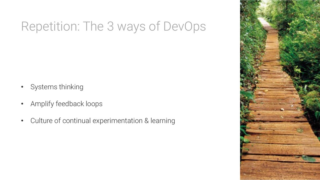 Repetition: The 3 ways of DevOps • Systems thin...