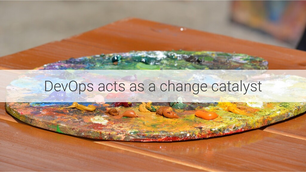 DevOps acts as a change catalyst
