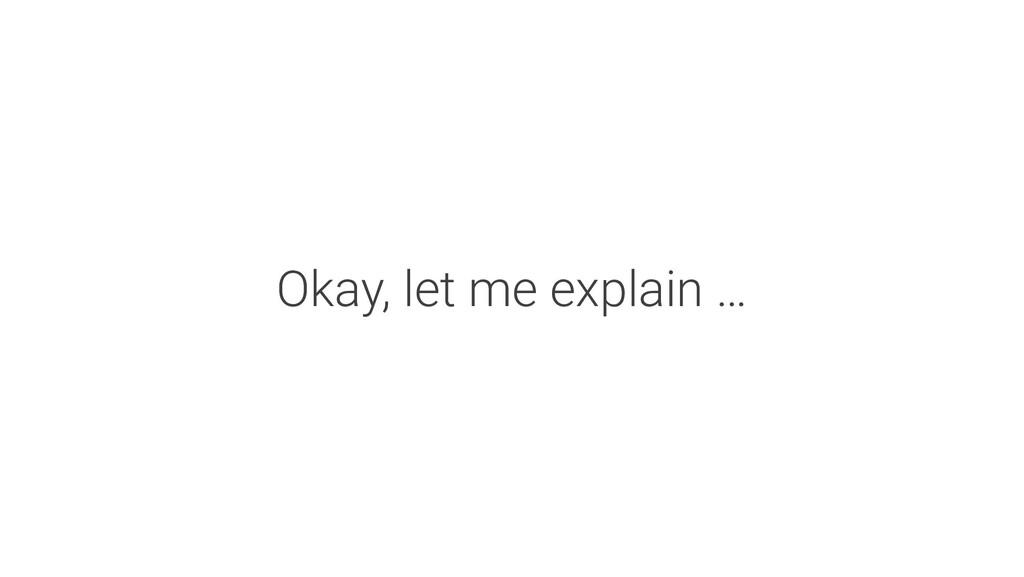 Okay, let me explain …