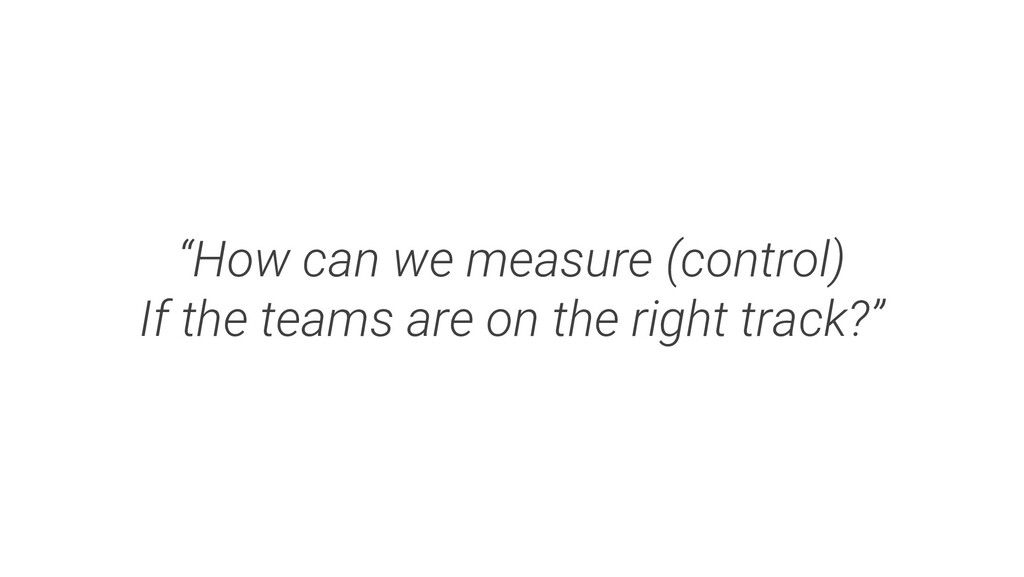 """""""How can we measure (control) If the teams are ..."""