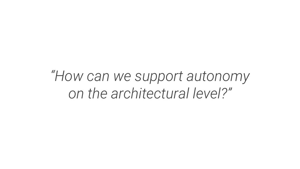 """""""How can we support autonomy on the architectur..."""