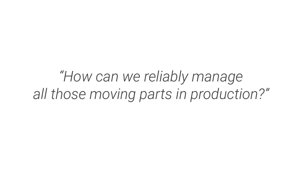 """""""How can we reliably manage all those moving pa..."""