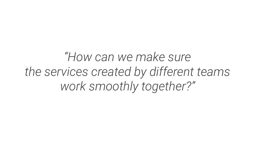 """""""How can we make sure the services created by d..."""