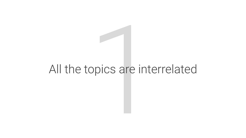 1 All the topics are interrelated