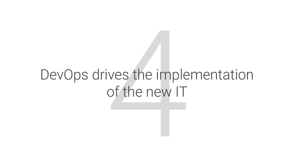 4 DevOps drives the implementation of the new IT