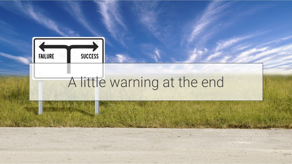 A little warning at the end