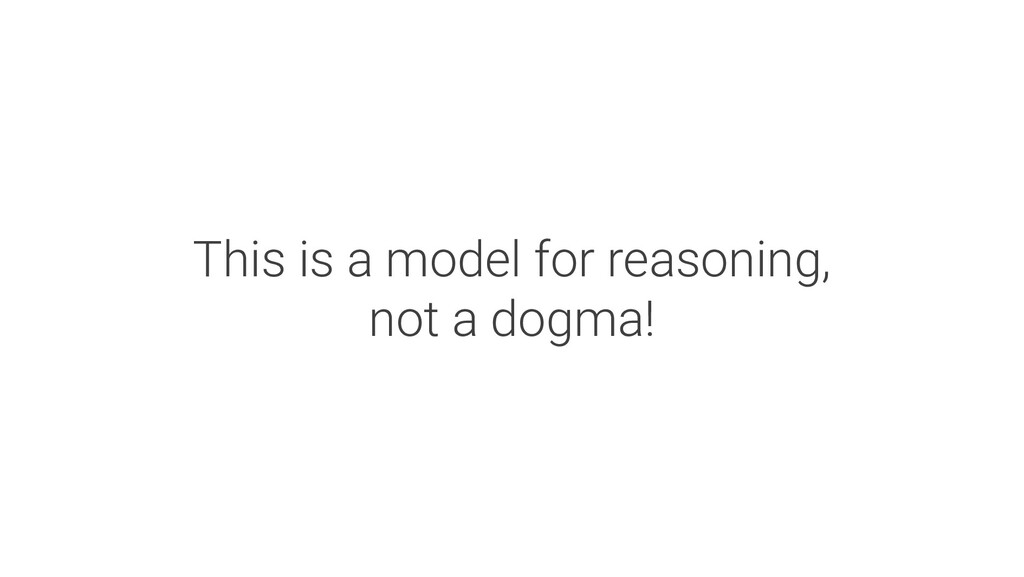 This is a model for reasoning, not a dogma!