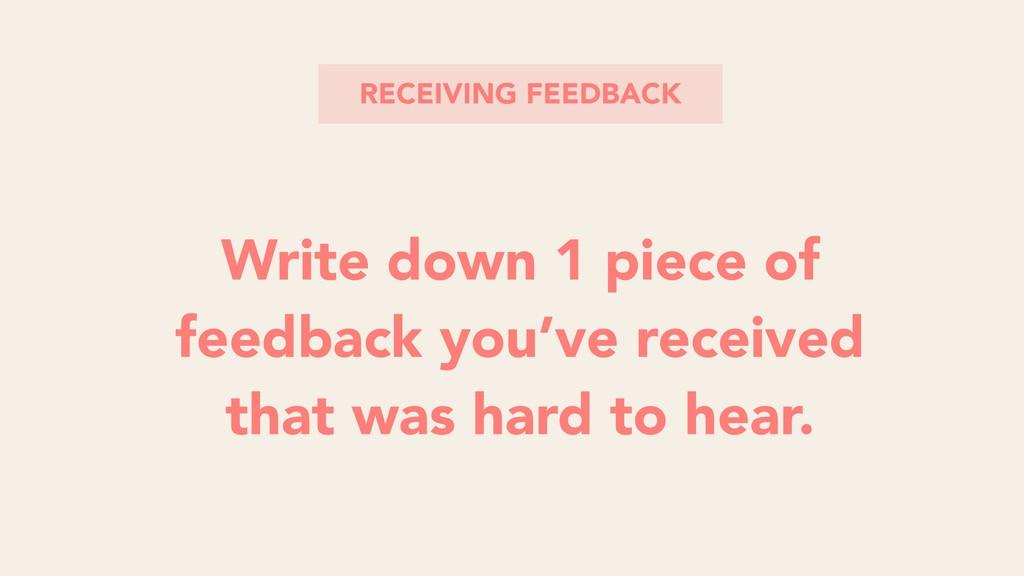 RECEIVING FEEDBACK Write down 1 piece of feedba...