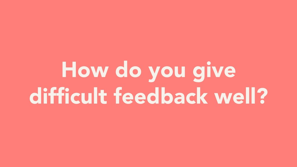 How do you give difficult feedback well?