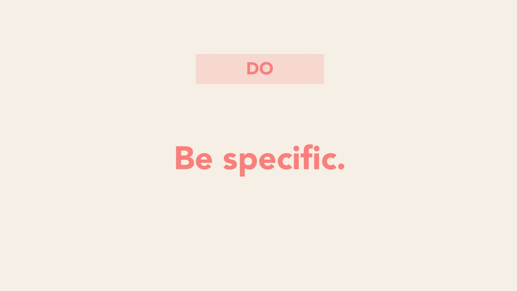 Focus on observable behaviors Be specific. DO
