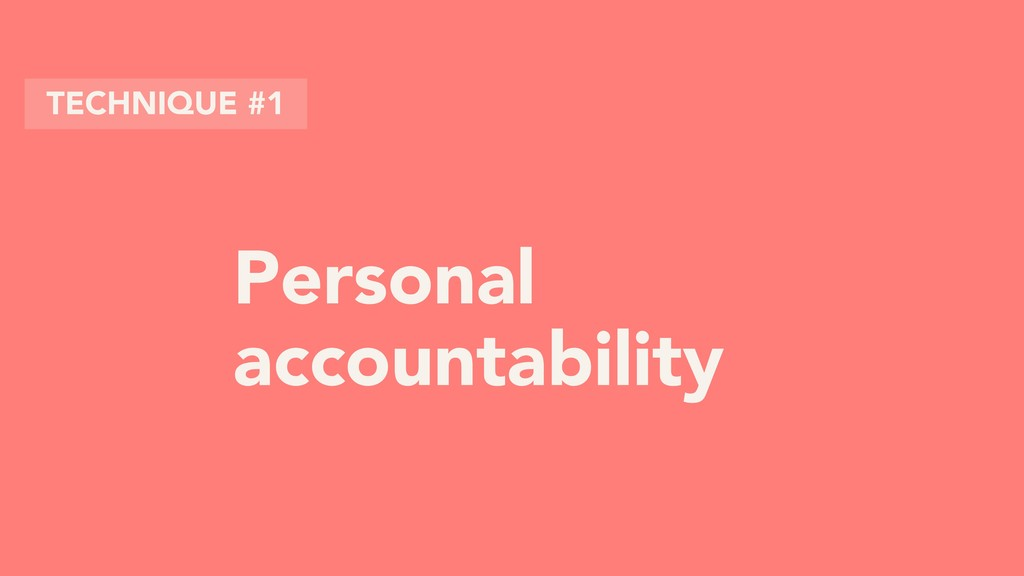 Personal accountability TECHNIQUE #1