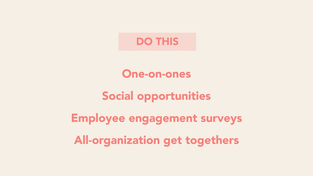 One-on-ones Social opportunities Employee engag...