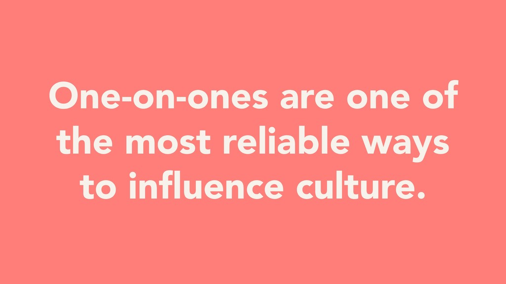 One-on-ones are one of the most reliable ways t...